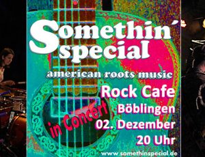 Somethin' special live at Rock Cafe Böblingen on December 02, 2017 starting at 8pm. August-Borsig-Straße 11 71032 Böblingen